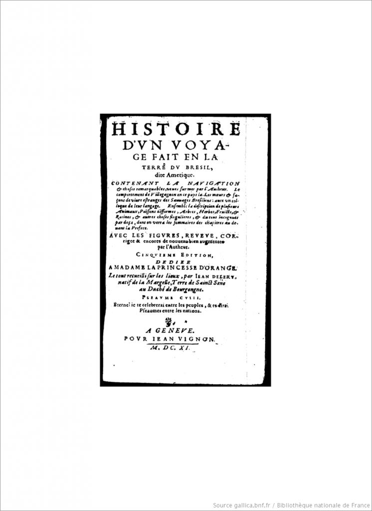 L�ry, � Histoire d'un voyage fait en la terre du Br�sil �, 1578 ...